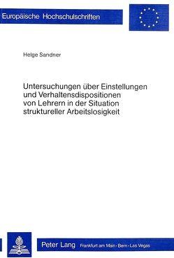 Untersuchungen über Einstellungen und Verhaltensdispositionen von Lehrern in der Situation struktureller Arbeitslosigkeit von Sandner,  Helge