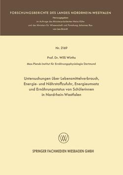 Untersuchungen über Lebensmittelverbrauch, Energie- und Nährstoffzufuhr, Energieumsatz und Ernährungsstatus von Schülerinnen in Nordrhein-Westfalen von Wirths,  Willi
