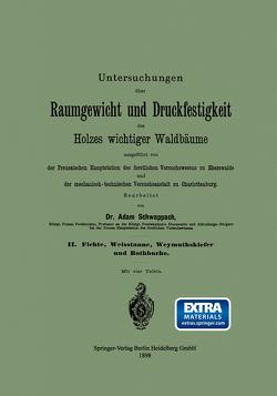 Untersuchungen über Raumgewicht und Druckfestigkeit des Holzes wichtiger Waldbäume von Schwappach,  Adam Friedrich