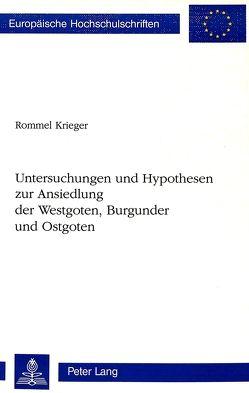Untersuchungen und Hypothesen zur Ansiedlung der Westgoten, Burgunder und Ostgoten von Krieger,  Rommel