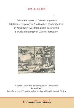 Untersuchungen zu Erkrankungen und Infektionserregern von Stadttauben (Columba livia) in Nordrhein-Westfalen unter besonderer Berücksichtigung von Zoonoseerregern von Schreiber,  Tim