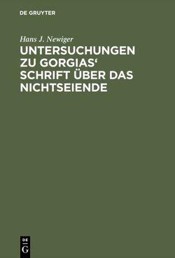Untersuchungen zu Gorgias' Schrift über das Nichtseiende von Newiger,  Hans J.