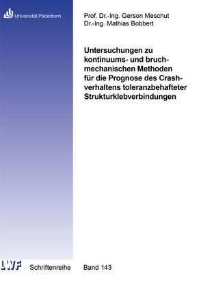Untersuchungen zu kontinuums- und bruchmechanischen Methoden für die Prognose des Crashverhaltens toleranzbehafteter Strukturklebverbindungen von Bobbert,  Mathias