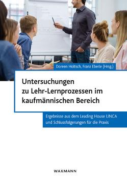 Untersuchungen zu Lehr-Lernprozessen im kaufmännischen Bereich von Eberle,  Franz, Holtsch,  Doreen