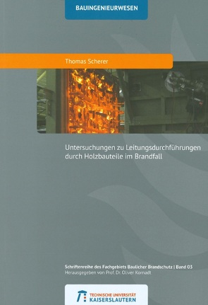 Untersuchungen zu Leitungsdurchführungen durch Holzteile im Brandfall von Scherer,  Thomas