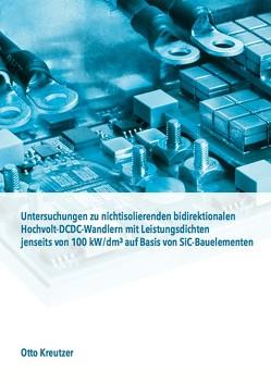 Untersuchungen zu nichtisolierenden bidirektionalen Hochvolt-DCDC-Wandlern mit Leistungsdichten jenseits von 100 kW/dm3 auf Basis von SiC-Bauelementen von Kreutzer,  Otto