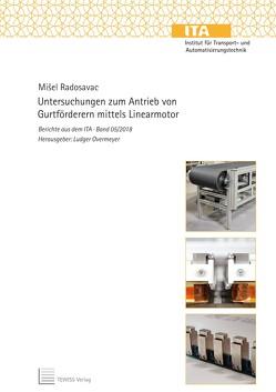 Untersuchungen zum Antrieb von Gurtförderern mittels Linearmotor von Overmeyer,  Ludger, Radosavac,  Mišel