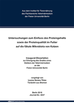 Untersuchungen zum Einfluss des Proteingehalts sowie der Proteinqualität im Futter auf die fäkale Mikrobiota von Katzen von Thies,  Louisa Verena