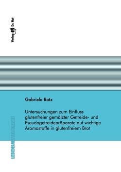 Untersuchungen zum Einfluss glutenfreier gemälzter Getreide- und Pseudogetreidepräparate auf wichtige Aromastoffe in glutenfreiem Brot von Ratz,  Gabriela
