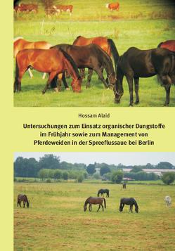 Untersuchungen zum Einsatz organischer Dungstoffe im Frühjahr sowie zum Management von Pferdeweiden in der Spreeflussaue bei Berlin von Alaid,  Hossam