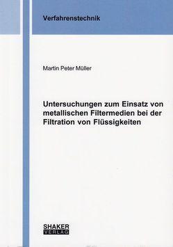 Untersuchungen zum Einsatz von metallischen Filtermedien bei der Filtration von Flüssigkeiten von Müller,  Martin Peter
