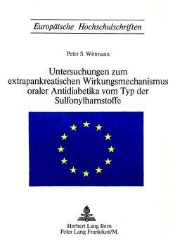 Untersuchungen zum extrapankreatischen Wirkungsmechanismus oraler Antidiabetika vom Typ der Sulfonylharnstoffe von Wittmann,  Peter S.