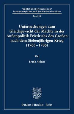 Untersuchungen zum Gleichgewicht der Mächte in der Außenpolitik Friedrichs des Großen nach dem Siebenjährigen Krieg (1763 – 1786). von Althoff,  Frank