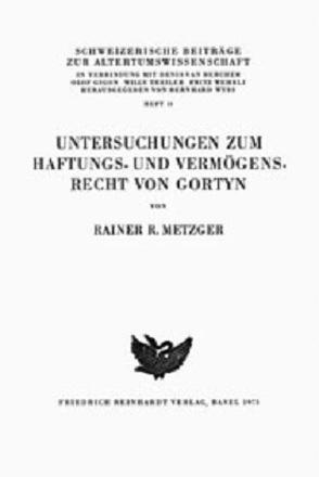 Untersuchungen zum Haftungs- und Vermögensrecht von Gortyn von Metzger,  Rainer R
