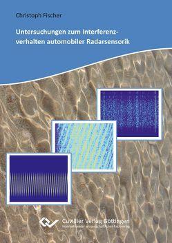 Untersuchungen zum Interferenzverhalten automobiler Radarsensorik von Fischer,  Christoph