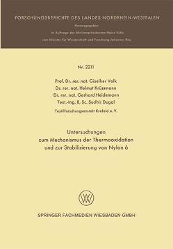 Untersuchungen zum Mechanismus der Thermooxidation und zur Stabilisierung von Nylon 6 von Dugal,  Sudhir, Heidemann,  Gerhard, Krüssmann,  Helmut, Valk,  Giselher