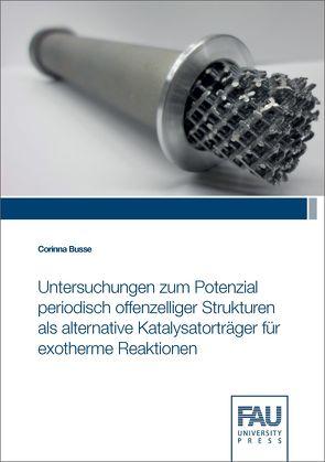 Untersuchungen zum Potenzial periodisch offenzelliger Strukturen als alternative Katalysatorträger für exotherme Reaktionen von Busse,  Corinna