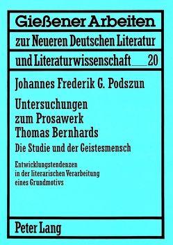 Untersuchungen zum Prosawerk Thomas Bernhards. Die Studie und der Geistesmensch von Podszun,  Johannes