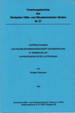 Untersuchungen zum Raumklimatisierungskonzept. Deckenkühlung in Verbindung mit aufwärtsgerichteter Luftführung von Külpmann,  Rüdiger