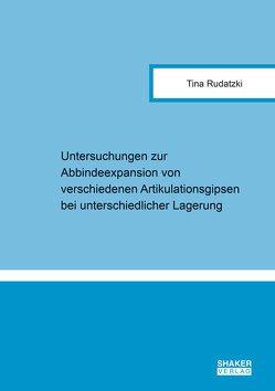 Untersuchungen zur Abbindeexpansion von verschiedenen Artikulationsgipsen bei unterschiedlicher Lagerung von Rudatzki,  Tina
