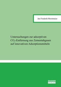 Untersuchungen zur adsorptiven CO₂-Entfernung aus Zementabgasen auf innovativen Adsorptionsmitteln von Horstmeier,  Jan Frederik