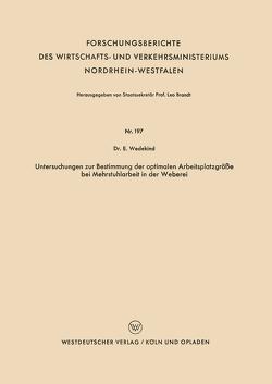Untersuchungen zur Bestimmung der optimalen Arbeitsplatzgröße bei Mehrstuhlarbeit in der Weberei von Wedekind,  Erich