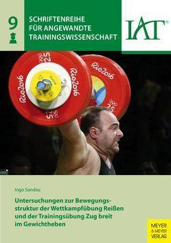 Untersuchungen zur Bewegungsstruktur der Wettkampfübung Reißen und der Trainingsübung Zug breit im Gewichtheben von Sandau,  Ingo