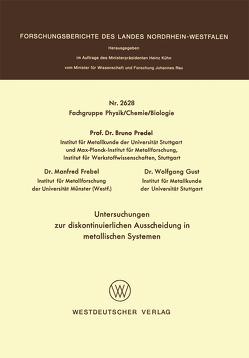 Untersuchungen zur diskontinuierlichen Ausscheidung in metallischen Systemen von Predel,  Bruno