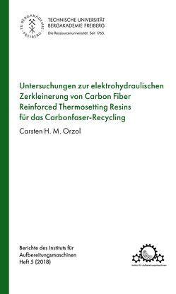 Untersuchungen zur elektrohydraulischen Zerkleinerung von Carbon Fiber Reinforced Thermosetting Resins für das Carbonfaser-Recycling von Orzol,  Carsten H.M.