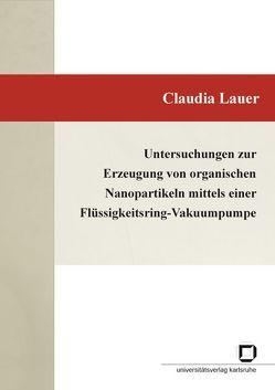 Untersuchungen zur Erzeugung von organischen Nanopartikeln mittels einer Flüssigkeitsring-Vakuumpumpe von Lauer,  Claudia