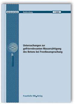 Untersuchungen zur gefrierrelevanten Wassersättigung des Betons bei Frostbeanspruchung. von Brameshuber,  W., Kerschl,  C.