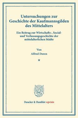 Untersuchungen zur Geschichte der Kaufmannsgilden des Mittelalters. von Doren,  Alfred