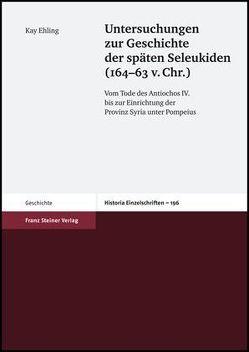 Untersuchungen zur Geschichte der späten Seleukiden (164-63 v. Chr.) von Ehling,  Kay