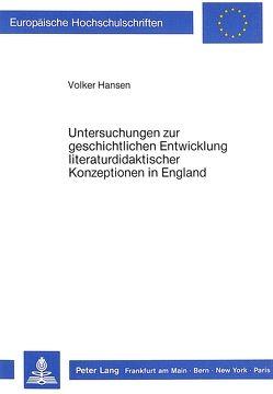 Untersuchungen zur geschichtlichen Entwicklung literaturdidaktischer Konzeptionen in England von Hansen,  Volker