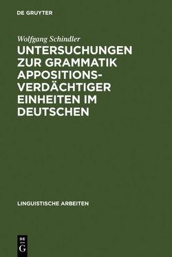 Untersuchungen zur Grammatik appositionsverdächtiger Einheiten im Deutschen von Schindler,  Wolfgang