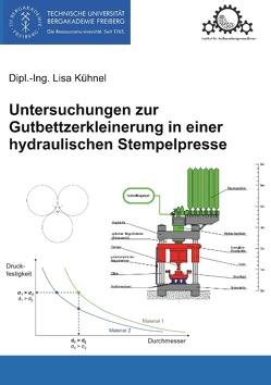 Untersuchungen zur Gutbettzerkleinerung in einer hydraulischen Stempelpresse von Kühnel,  Lisa