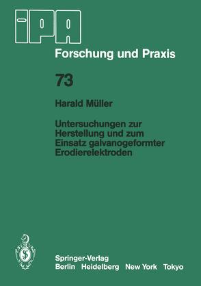 Untersuchungen zur Herstellung und zum Einsatz galvanogeformter Erodierelektroden von Müller,  H