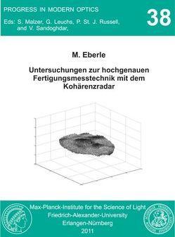 Untersuchungen zur hochgenauen Fertigungsmesstechnik mit dem Kohärenzradar von Eberle,  Michael
