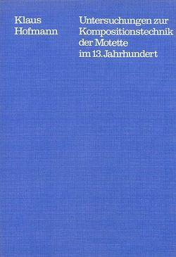 Untersuchungen zur Kompositionstechnik der Motette im 13. Jahrhundert von Dadelsen,  Georg von, Hofmann,  Klaus