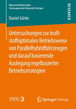 Untersuchungen zur kraftstoffoptimalen Betriebsweise von Parallelhybridfahrzeugen und darauf basierende Auslegung regelbasierter Betriebsstrategien von Görke,  Daniel