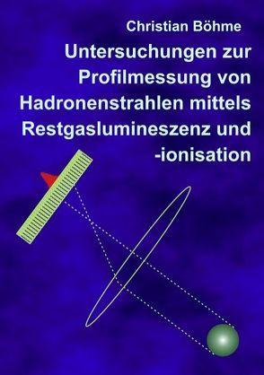 Untersuchungen zur Profilmessung von Hadronenstrahlen mittels Restgaslumineszenz und -ionisation von Boehme,  Christian