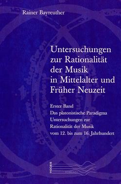 Untersuchungen zur Rationalität der Musik in Mittelalter und Früher Neuzeit von Bayreuther,  Rainer