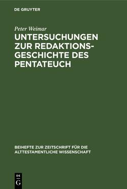 Untersuchungen zur Redaktionsgeschichte des Pentateuch von Weimar,  Peter