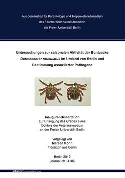 Untersuchungen zur saisonalen Aktivität der Buntzecke Dermacentor reticulatus im Umland von Berlin und Bestimmung assoziierter Pathogene von Kohn,  Mareen