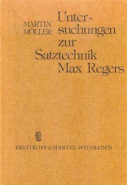 Untersuchungen zur Satztechnik Max Regers von Möller,  Martin