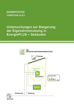 Untersuchungen zur Steigerung der Eigenstromnutzung in EnergiePLUS-Gebäuden von Kley,  Christian