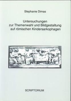 Untersuchungen zur Themenwahl und Bildgestaltung auf römischen Kindersarkophagen von Dimas,  Stephanie