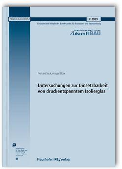 Untersuchungen zur Umsetzbarkeit von druckentspanntem Isolierglas. Abschlussbericht. von Rose,  Ansgar, Sack,  Norbert