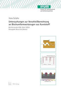 Untersuchungen zur Verschleißberechnung an Blechumformwerkzeugen aus Kunststoff von Behrens,  Bernd-Arno, Schäfer,  Falko