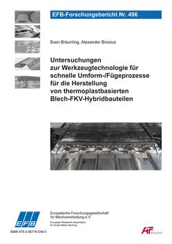 Untersuchungen zur Werkzeugtechnologie für schnelle Umform-/Fügeprozesse für die Herstellung von thermoplastbasierten Blech-FKV-Hybridbauteilen von Bräunling,  Sven, Brosius,  Alexander